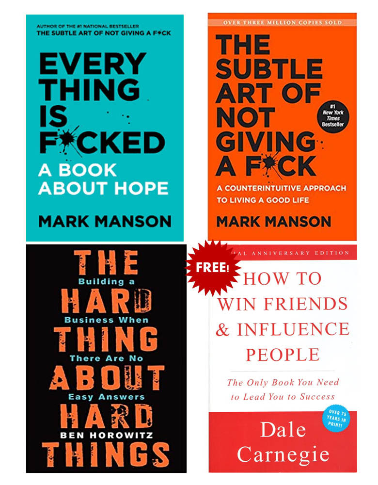 Buy 3 Get 1 Free (The Hard Thing About Hard Things, Everything Is Fucked, The Subtle Art Of Not Giving A Fuck, How To Win Friends And Influence People)